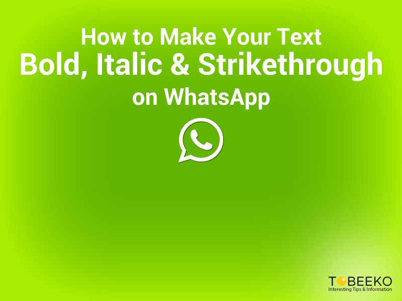 How to Make Your Text Bold, Italic and Strikethrough on WhatsApp