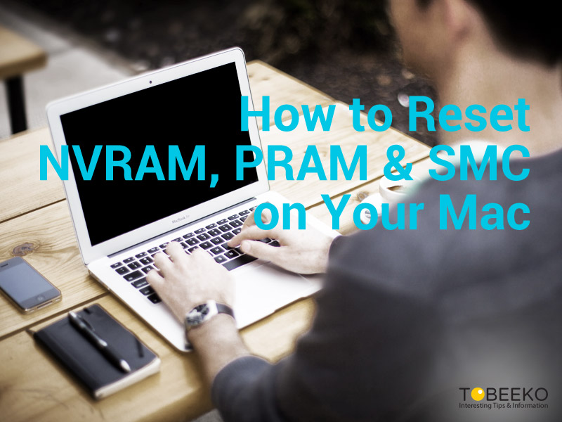 How to Reset NVRAM, PRAM and SMC on Your Mac