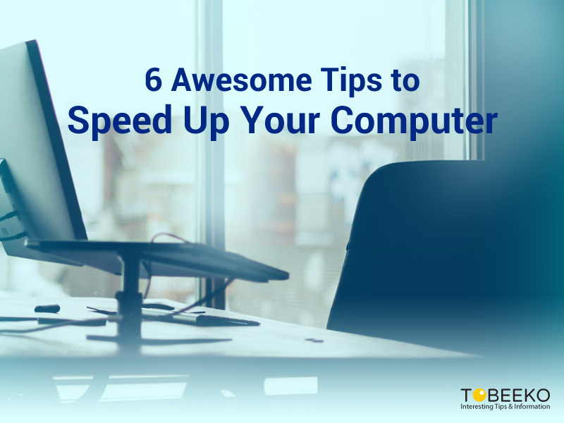6 Awesome Tips to Speed Up Your Computer